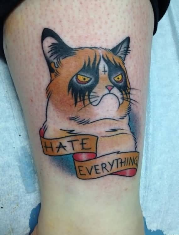 Sad Cat With Hate Everything Banner Tattoo On Leg