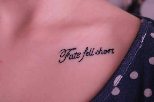 Nice Looking Fate Fell Short Text Tattoo On Collarbone