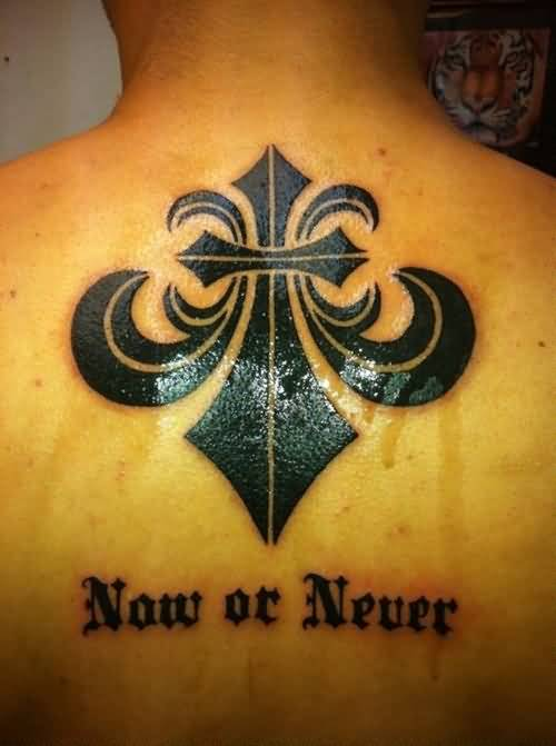 Innovative Now Or Never Text With Lovely Fleur De Lis Tattoo Design Make On Upper Back